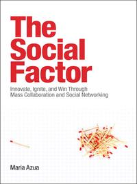 The Social FactorInnovate, Ignite, and Win through Mass Collaboration and Social Networking【電子書籍】[ Maria Azua ]