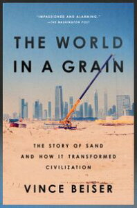 The World in a GrainThe Story of Sand and How It Transformed Civilization【電子書籍】[ Vince Beiser ]