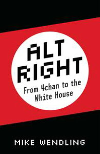 Alt-RightFrom 4chan to the White House【電子書籍】[ Mike Wendling ]