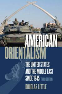 American OrientalismThe United States and the Middle East since 1945【電子書籍】[ Douglas Little ]