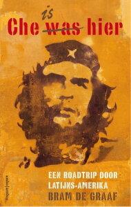 Che is hiereen roadtrip door Latijns-Amerika【電子書籍】[ Bram de Graaf ]