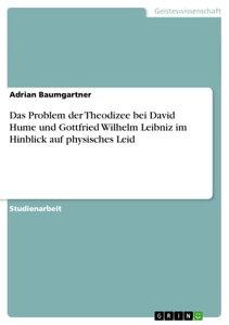Das Problem der Theodizee bei David Hume und Gottfried Wilhelm Leibniz im Hinblick auf physisches Leid【電子書籍】[ Adrian Baumgartner ]