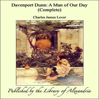 Davenport Dunn: A Man of Our Day (Complete)【電子書籍】[ Charles James Lever ]