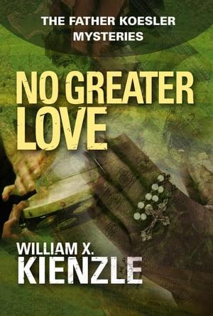 洋書, FICTION & LITERTURE No Greater LoveThe Father Koesler Mysteries: Book 21 William Kienzle