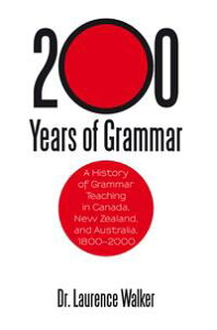 200 Years of GrammarA History of Grammar Teaching in Canada, New Zealand, and Australia, 1800?2000【電子書籍】[ Dr. Laurence Walker ]