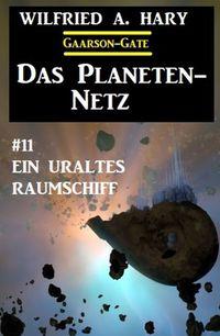 洋書, FICTION & LITERTURE ?Das Planeten-Netz 11: Ein uraltes Raumschiff Wilfried A. Hary