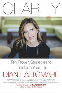 ClarityTen Proven Strategies to Transform Your Life【電子書籍】[ Diane Altomare ]