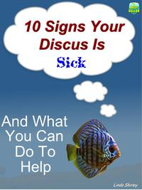 10 Signs Your Discus Is Sick【電子書籍】[ Brad Shirley ]