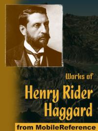 Works Of Henry Rider Haggard: King Solomon's Mines, The People Of The Mist, She, Cleopatra, The Virgin Of The Sun, Allan Quatermain Series, Morning Star, Ayesha Series & More (Mobi Collected Works)【電子書籍】[ Henry Rider Haggard ]