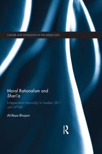 Moral Rationalism and Shari'aIndependent rationality in modern Shi'i usul al-Fiqh【電子書籍】[ Ali-Reza Bhojani ]