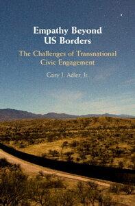 Empathy Beyond US BordersThe Challenges of Transnational Civic Engagement【電子書籍】[ Gary J. Adler, Jr ]