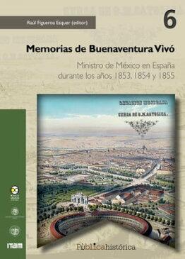 Memorias de Buenaventura Viv?Ministro de M?xico en Espa?a durante los a?os 1853, 1854 y 1855【電子書籍】[ Buenaventura Viv? ]