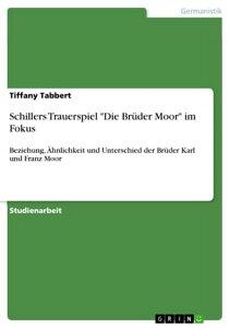 Schillers Trauerspiel 'Die Br?der Moor' im FokusBeziehung, ?hnlichkeit und Unterschied der Br?der Karl und Franz Moor【電子書籍】[ Tiffany Tabbert ]
