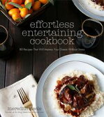 Effortless Entertaining Cookbook80 Recipes That Will Impress Your Guests Without Stress【電子書籍】[ Meredith Steele ]