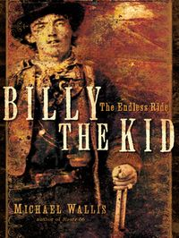 Billy the Kid: The Endless Ride【電子書籍】[ Michael Wallis ]