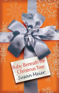 Baby Beneath The Christmas Tree【電子書籍】[ Susan Meier ]
