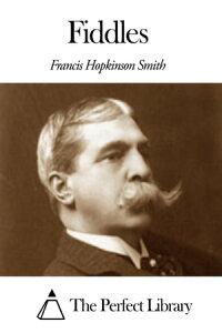 Fiddles【電子書籍】[ Francis Hopkinson Smith ]