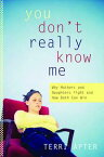 You Don't Really Know Me: Why Mothers and Daughters Fight and How Both Can Win【電子書籍】[ Terri Apter ]