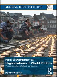 Non-Governmental Organizations in World PoliticsThe Construction of Global Governance【電子書籍】[ Peter Willetts ]