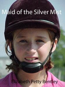 Maid of the Silver Mist【電子書籍】[ Elizabeth Petty Bentley ]