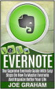 楽天Kobo電子書籍ストアで買える「Evernote: The Supreme Evernote Guide with Easy Steps On How To Master Evernote And Organize Better Your Life【電子書籍】[ Joe Graham ]」の画像です。価格は663円になります。