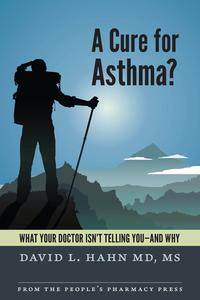 A Cure for Asthma?What Your Doctor Isn't Telling You--and Why【電子書籍】[ David L. Hahn, MD, MS ]