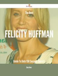 The Best Felicity Huffman Guide To Date - 158 Success Secrets【電子書籍】[ Gloria Rivers ]