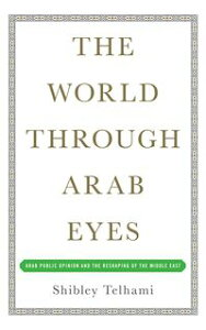 The World Through Arab EyesArab Public Opinion and the Reshaping of the Middle East【電子書籍】[ Shibley Telhami ]