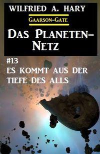 洋書, FICTION & LITERTURE Das Planeten-Netz 13: Es kommt aus der Tiefe des Alls Wilfried A. Hary