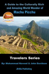 A Guide to the Culturally Rich and Amazing World Wonder of Machu Picchu【電子書籍】[ Muhammad Naveed ]