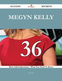 Megyn Kelly 36 Success Secrets - 36 Most Asked Questions On Megyn Kelly - What You Need To Know【電子書籍】[ Jose Yates ]