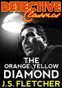 The Orange-Yellow Diamond【電子書籍】[ J.S. Fletcher ]