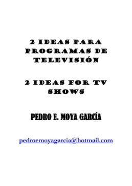 2 Ideas Para Programas De Televisi?n: 2 Ideas For Tv Shows【電子書籍】[ Pedro E. Moya Garc?a ]