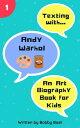 楽天Kobo電子書籍ストアで買える「Texting with Andy Warhol: An Art Biography Book for KidsTexting with History, #1【電子書籍】[ Bobby Basil ]」の画像です。価格は150円になります。