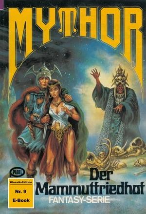 Mythor 9: Der Mammutfriedhof【電子書籍】[ Hans W. Wiener ]