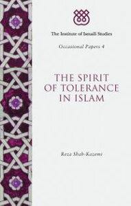 The Spirit of Tolerance in Islam【電子書籍】[ Reza Shah-Kazemi ]