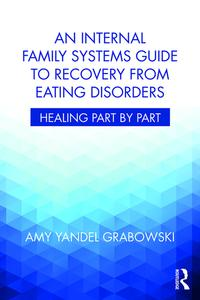 An Internal Family Systems Guide to Recovery from Eating DisordersHealing Part by Part【電子書籍】[ Amy Yandel Grabowski ]