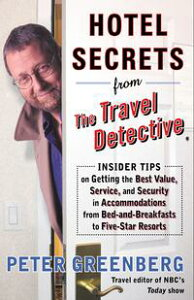 Hotel Secrets from the Travel DetectiveInsider Tips on Getting the Best Value, Service, and Security in Accomodations from Bed-and-Breakfasts to Five-Star Resorts【電子書籍】[ Peter Greenberg ]