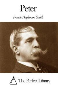 Peter【電子書籍】[ Francis Hopkinson Smith ]