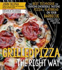 Grilled Pizza the Right WayThe Best Technique for Cooking Incredible Tasting Pizza & Flatbread on Your Barbecue Perfectly Chewy & Crispy Every Time【電子書籍】[ John Delpha ]