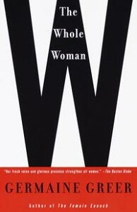 The Whole Woman【電子書籍】[ Germaine Greer ]