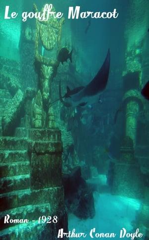 Le gouffre MaracotOu Le monde perdu sous la mer ( Edition int?grale )【電子書籍】[ Arthur Conan Doyle ]