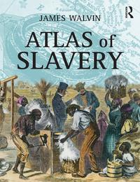 Atlas of Slavery【電子書籍】[ James Walvin ]