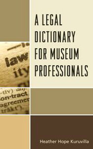 A Legal Dictionary for Museum Professionals【電子書籍】[ Heather Hope Kuruvilla ]