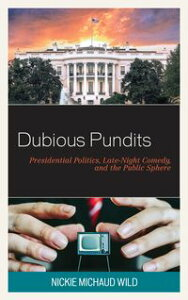 Dubious PunditsPresidential Politics, Late-Night Comedy, and the Public Sphere【電子書籍】[ Nickie Michaud Wild ]