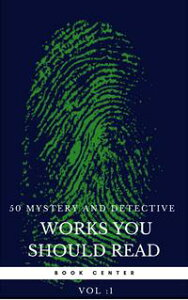 50 Mystery and Detective masterpieces you have to read before you die vol: 1 (Book Center)【電子書籍】[ Mark Twain ]