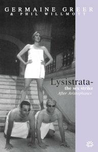 LysistrataThe Sex Strike【電子書籍】[ Germaine Greer ]