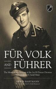 F?r Volk and F?hrerThe Memoir of a Veteran of the 1st SS Panzer Division Leibstandarte SS Adolf Hitler【電子書籍】[ Erwin Bartmann ]