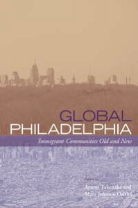 Global PhiladelphiaImmigrant Communities Old and New【電子書籍】