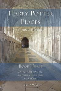 Harry Potter Places Book Three--Snitch-Seeking in Southern England and Wales【電子書籍】[ C. D. Miller ]